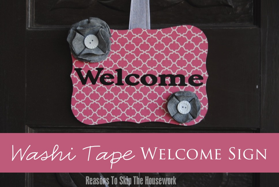 {SNAP Break with Reasons to Skip the Housework} – Washi Tape Welcome Sign