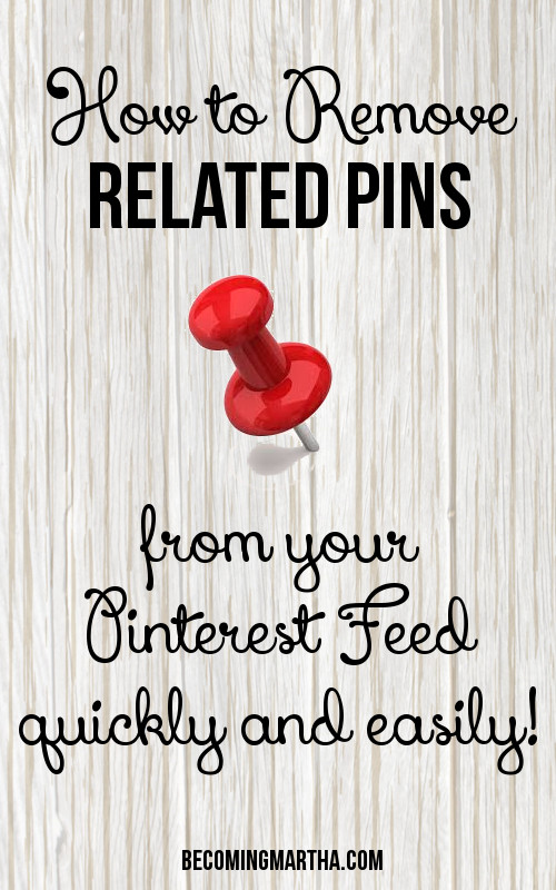 How to Remove Related PIns from Your Pinterest Feed - A Quick and Easy Solution!