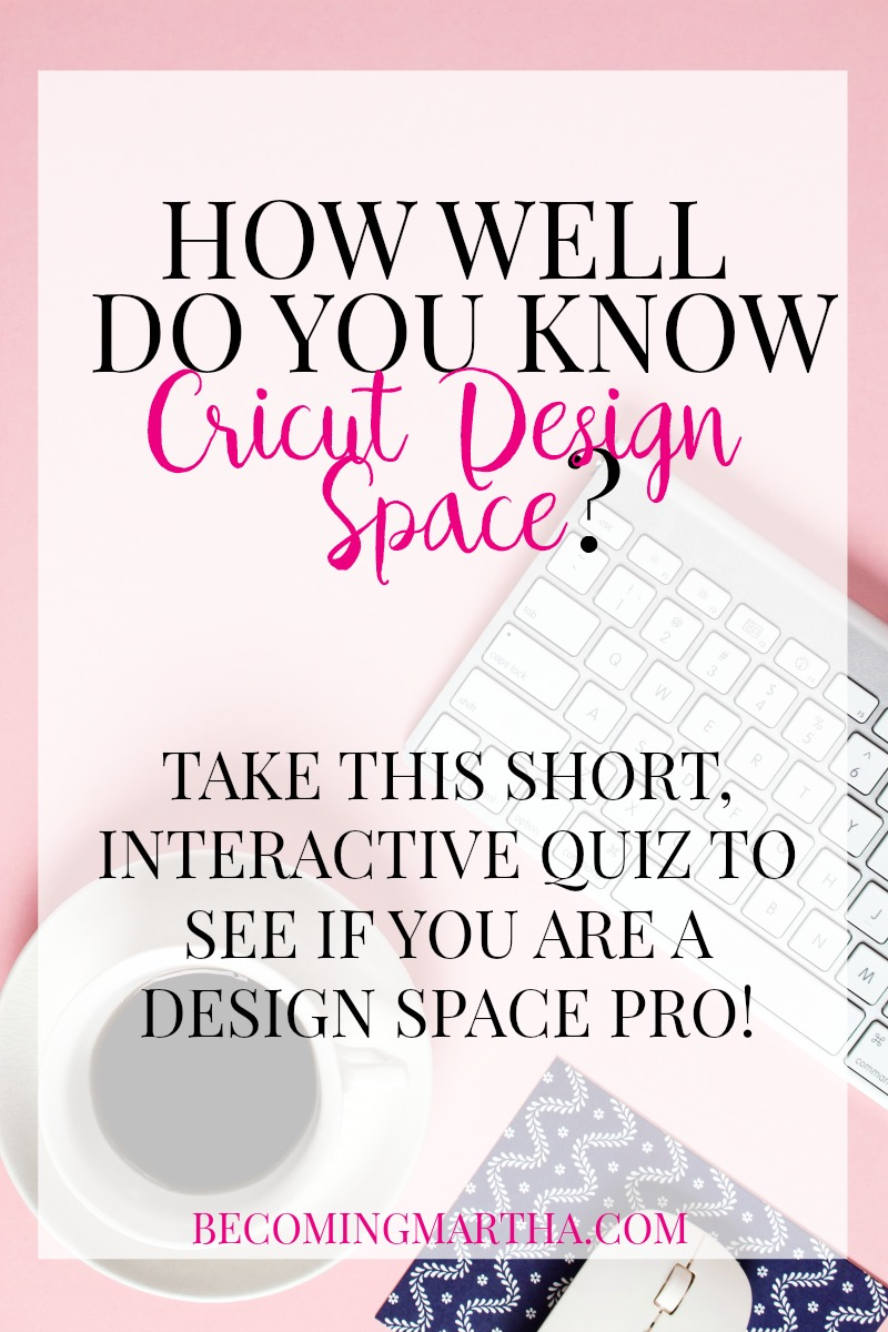 Cricut Design Space Quiz – How Well Do You Know Design Space?
